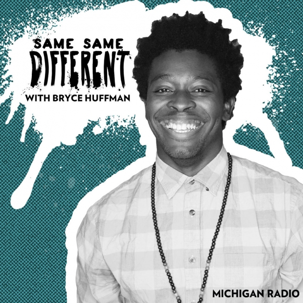 Same Same Different with Bryce Huffman.