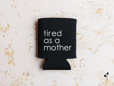 Tired as A Mother Koozie from Bailey & James